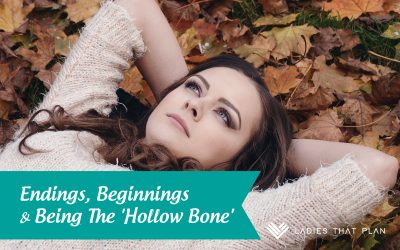 Endings, Beginnings & Being The 'Hollow Bone'